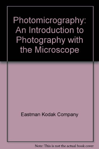 Photomicrography: An Introduction To Photography With The Microscope
