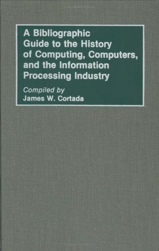 A Bibliographic Guide to the History of Computing, Computers, and the Information Processing Industry (Bibliographies and Indexes in Science and Technology)