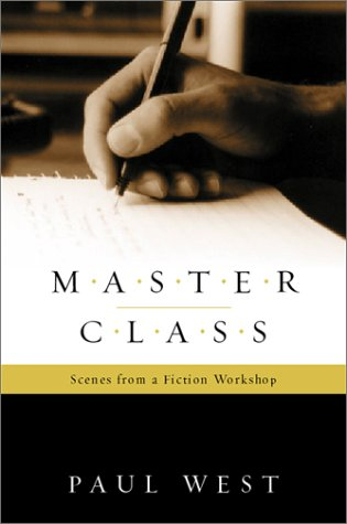 Master Class: Scenes from a Fiction Workshop, Paul West
