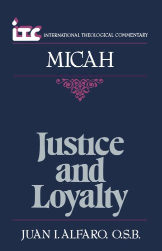 Justice and Loyalty A Commentary on the Book of Micah ITC International Theological Commentary