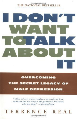 I Don'T Want To Talk About It: Overcoming The Secret Legacy Of Male Depression (Edition 1St Edition) By Real, Terrence [Paperback(1998£©]