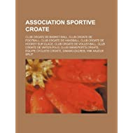 Association Sportive Croate: Club Croate de Basket-Ball, Club Croate de Football, Club Croate de Handball, Club...