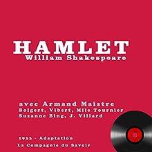 Hamlet Performance Auteur(s) : William Shakespeare Narrateur(s) : Aman Maitre, Suzanne Bing, Jean Villard,  Bolgert,  Mlle Tournier,  Vibert