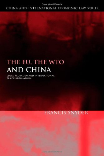 The EU, the WTO and China: Legal Pluralism and International Trade Regulation (China and International Economic Law)