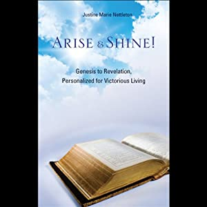 Arise and Shine!: Genesis to Revelation, Personalized for Victorious Living | [Justine Marie Nettleton]