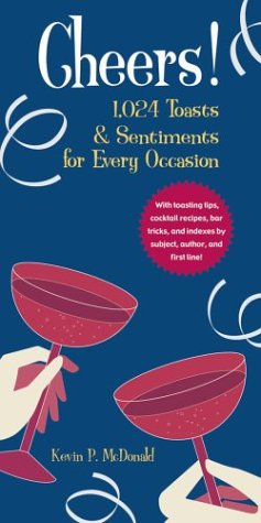 Cheers!: 1,024 Toasts & Sentiments for Every Occasion, Kevin P. McDonald