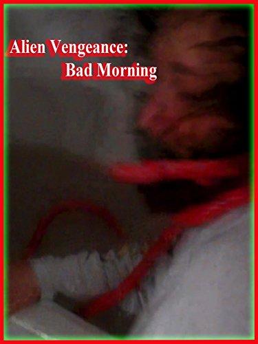 Alien Vengeance: Bad Morning