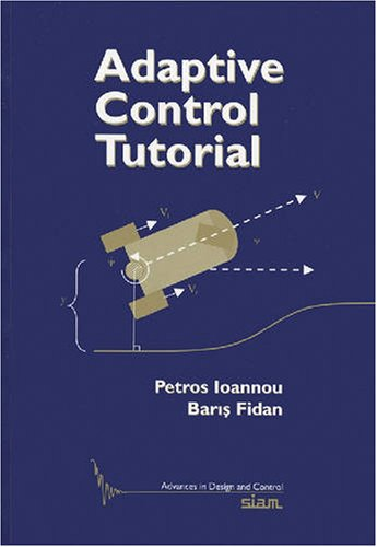 Adaptive Control Tutorial (Advances in Design and Control)