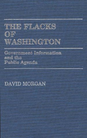 The Flacks of Washington: Government Information and the Public Agenda (Contributions in Political Science)