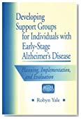 Developing Support Groups for Individuals with Early-Stage Alzheimer's Disease: Planning, Implementation, and Evaluation