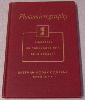 Photomicrography, An Introduction To Photography With The Microscope (A Handbook)