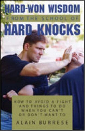 Hard Won Wisdom From The School Of Hard Knocks: How To Avoid A Fight And Things To Do When You Cant Or Dont Want To
