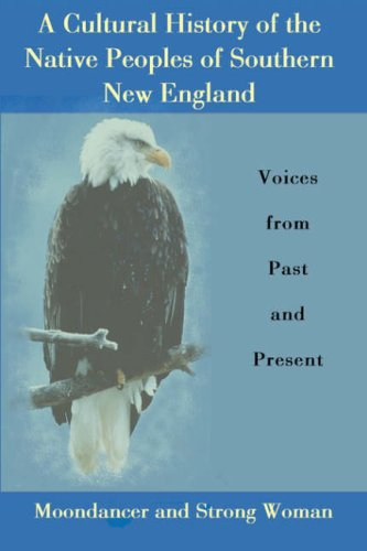 Book: A Cultural History of the Native Peoples of Southern New England - Voices from Past and Present by Moondancer, Strong Woman