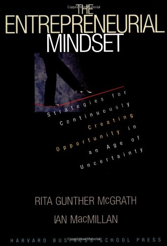 The Entrepreneurial Mindset - Strategies for Continuously Creating Opportunities in an Age of Uncertainty