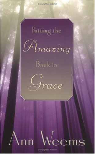 Putting the Amazing Back in Grace, Ann Weems
