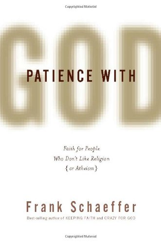 Patience with God: Faith for People Who Don't Like Religion (or Atheism), FRANK SCHAEFFER