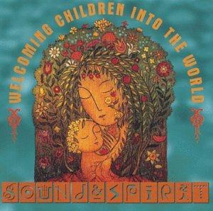 Sound & Spirit: Welcoming Children Into The World