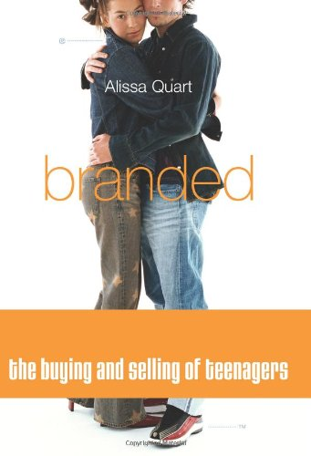 Branded: The Buying and Selling of Teenagers by Alissa Quart