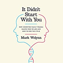 It Didn't Start with You: How Inherited Family Trauma Shapes Who We Are and How to End the Cycle Audiobook by Mark Wolynn Narrated by Mark Wolynn