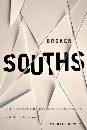 Broken Souths: Latina/o Poetic Responses to Neoliberalism and Globalization PDF