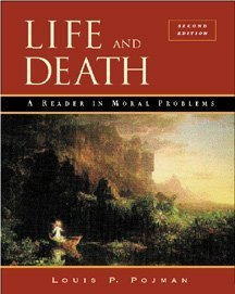 Life and Death : A Reader in Moral Problems, ed. Louis P. Pojman