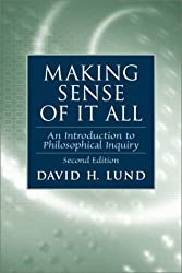 Making Sense of It All: An Introduction to Philosophical Inquiry (2nd Edition)