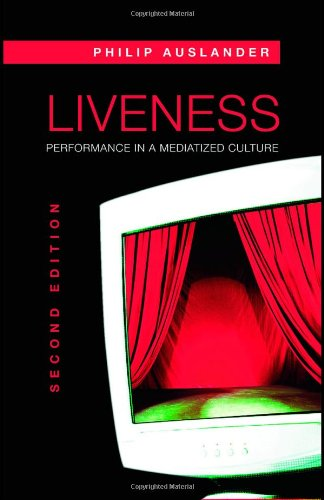 Liveness: Performance in a Mediatized Culture  Second Edition