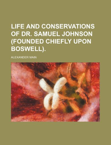 Life and Conservations of Dr. Samuel Johnson (Founded Chiefly Upon Boswell).
