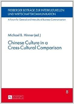 Chinese Culture In A Cross-Cultural Comparison (Freiberger Beitrage Zur Interkulturellen Und Wirtschaftskommunikation)