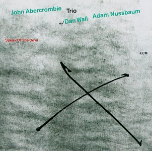 Speak of the Devil by John Abercrombie, Dan Wall and Adam Nussbaum
