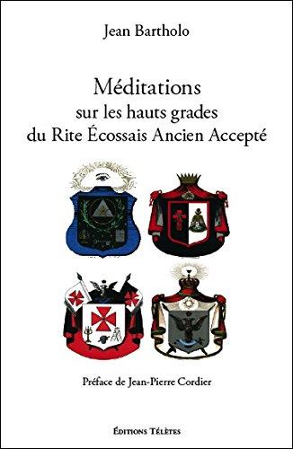 Méditations sur les hauts grades du Rite Ecossais Ancien et Accepté
