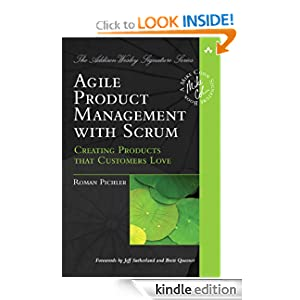 Agile Product Management with Scrum: Creating Products that Customers Love (Addison-Wesley Signature Series (Cohn)) [Kindle Edition]