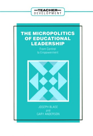 The Micropolitics of Educational Leadership: From Control to Empowerment (Series on School Reform) PDF
