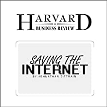 Saving the Internet (Harvard Business Review) Periodical by Jonathan Zittrain Narrated by Todd Mundt