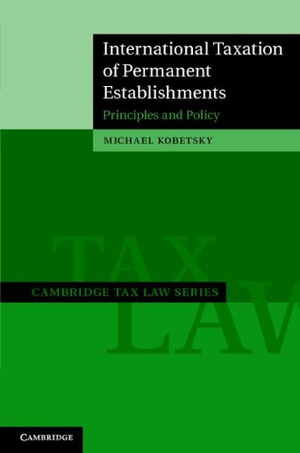 International Taxation of Permanent Establishments: Principles and Policy (Cambridge Tax Law Series)