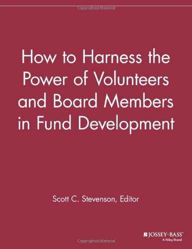 How to Harness the Power of Volunteers and Board Members in Fund Development (The Volunteer Management Report)