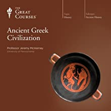 Ancient Greek Civilization  by The Great Courses Narrated by Professor Jeremy McInerney