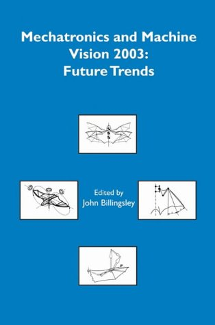 Mechatronics and Machine Vision 2003: Future Trends