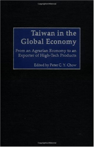 Taiwan in the Global Economy: From an Agrarian Economy to an Exporter of High-Tech Products