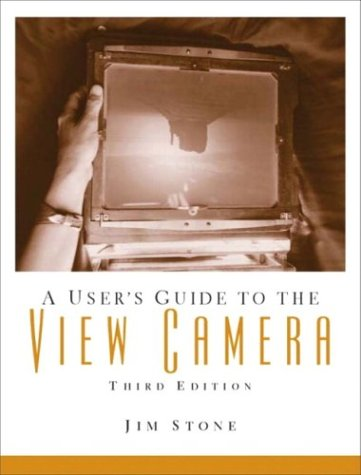 User's Guide to the View Camera, A (3rd Edition)