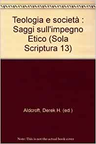 Teologia e società : Saggi sull'impegno Etico (Sola Scriptura 13