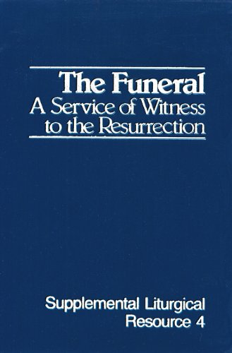 The Funeral: A Service of Witness to the Resurrection: The Worship of God (Supplemental Liturgical Resource)