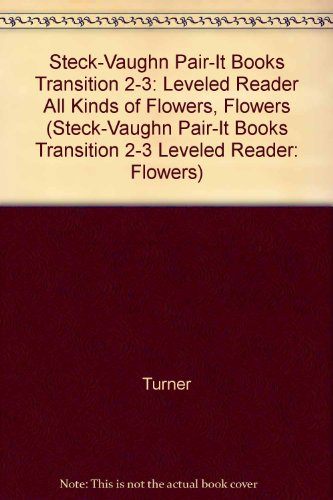 Steck-Vaughn Pair-It Books Transition 2-3: Leveled Reader All Kinds of Flowers, Flowers (Steck-Vaughn Pair-It Books Tran