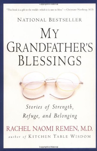 By Rachel Naomi Remen - My Grandfather's Blessings: Stories of Strength, Refuge, and Belonging (1st Riverhead Trade Pbk. Ed) (3.2.2001) PDF
