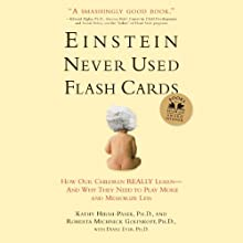Einstein Never Used Flash Cards: How Our Children Really Learn--and Why They Need to Play More and Memorize Less (       UNABRIDGED) by Kathy Hirsh-Pasek, Roberta Golinkoff Narrated by Eliza Foss