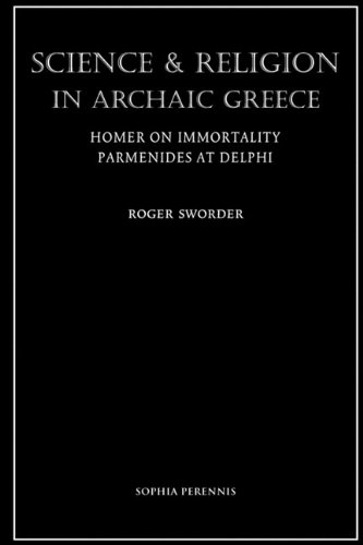 Science and Religion in Archaic Greece: Homer on Immortality and Parmenides at Delphi