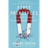 First Principles: The Crazy Business of Doing Serious Scienceby Howard Burton