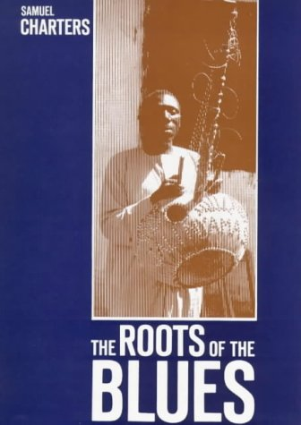 The Roots of the Blues: An African Search, SAMUEL BARCLAY CHARTERS