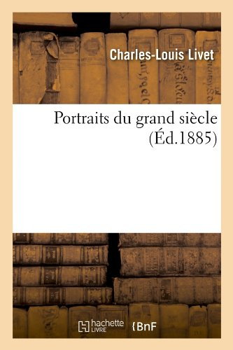 Portraits Du Grand Siecle (Ed.1885) (French Edition)