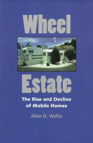 Wheel Estate: The Rise and Decline of Mobile Homes